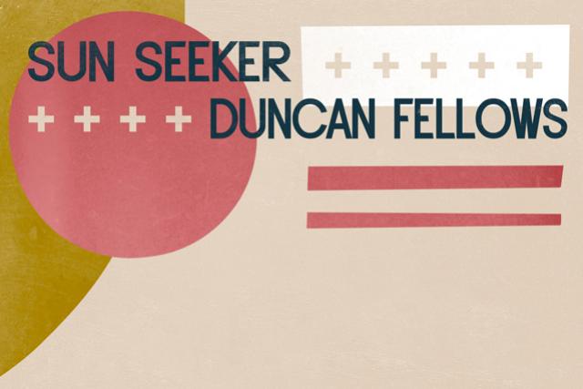 Sun Seeker / Duncan Fellows with Special Guest Sixteen Jackies