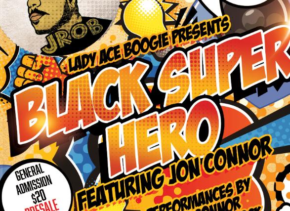 Lady Ace Boogie presents: Black Super Hero feat. Jon Connor w/  J Rob w/ Bedrock + Speedy + Jailyn Allure + Jay Chill