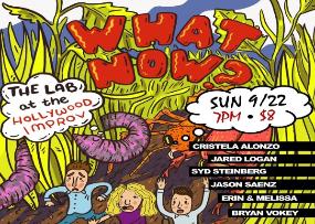 What Now? w/ Amy Silverberg, Noah Findling ft. Whitney Cummings,  Cristela Alonzo, Bryan Vokey, Jared Logan, Syd Steinberg, Jason Saenz, Erin & MeLissa, and more!