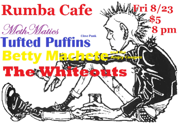 Betty Machete & The Angry Cougars * Methmatics * The Whiteouts * Tufted Puffins