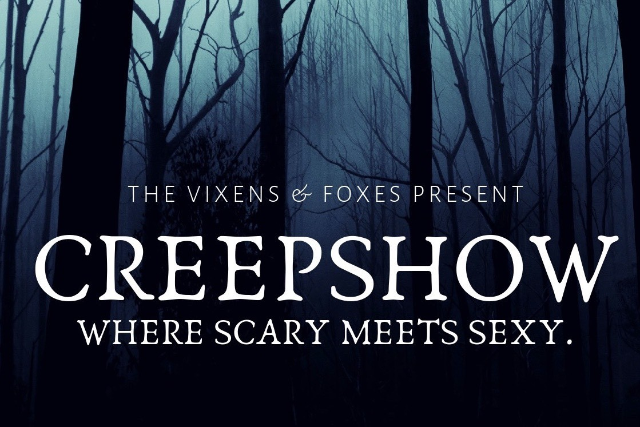 The Vixens and Foxes Presents: CREEPSHOW Where SCARY meets SEXY