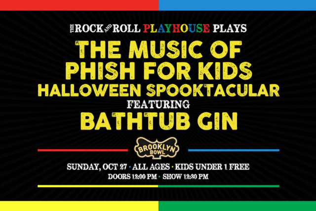 More Info for The Rock and Roll Playhouse Plays The Music of Phish for Kids Halloween Spooktacular featuring Bathtub Gin