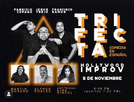 TRIFECTA (Comedia en Español/Spanish Language Comedy) w/ Francisco Ramos, Jesus Trejo, Fabrizio Copano, Martin Moreno, Alfred Robles, Nina Rancel, y mas!