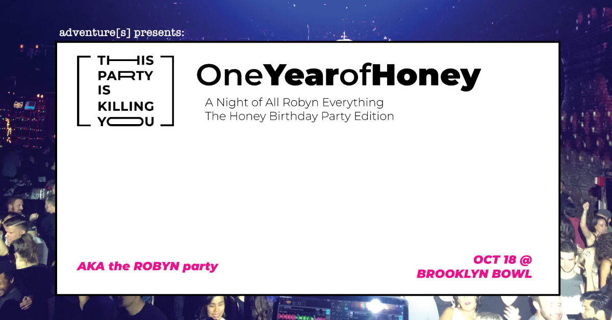 This Party Is Killing You! A Night of All Robyn Everything - The Honey Birthday Party Edition