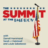 The Summit at the Improv w/ Darrell Hammond, Louie Sabatasso, and Sandy Beech ft. Political Strategist Aaron Lyles, Julianne Simitz, Neama Rahmani and Fact Checker Dustin David