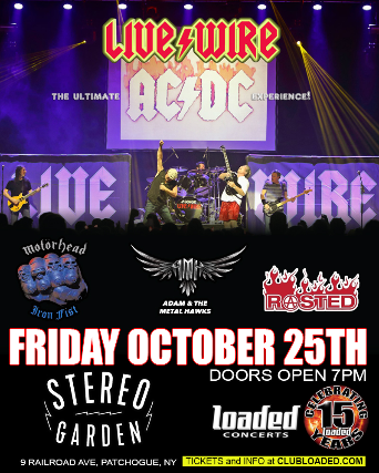 Livewire: The AC/DC Tribute, Iron Fist: Tribute to Motorhead, Adam & The Metal Hawks, Roasted
