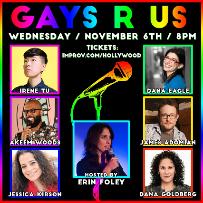 Gays R Us w/ Erin Foley, Irene Tu, Dana Goldberg, Akeem Woods, Jessica Kirson, James Adomian, Dana Eagle and more!