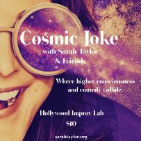 Cosmic Joke w/ Sarah Taylor ft. Zara Mizrahi, Pritesh Shah, Bobbie Oliver, Fizaa Dasani, Emily Kirk, Samantha Hale, Todd Masterson, and more!