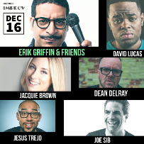Erik Griffin & Friends! ft. Jesus Trejo, Joe Sib, Dean Delray, Jacquie Brown, David Lucas, and more!