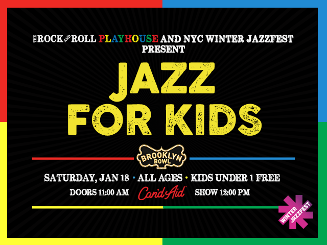 The Rock And Roll Playhouse & NYC Winter Jazzfest Present: Jazz for Kids