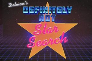 Delman's Definitely Not Star Search w/ Andrew Delman and more TBA!