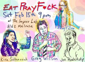 Eat Pray F*ck w/ Fielding Edlow ft. Kimberly Clark, Kira Soltanovich, Greg Wilson, Wayne Federman, Kirk Fox and more!