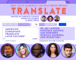 Translate w/ Fabrizio Copano, Francisco Ramos, Jesus Trejo, ft. Jay Larson, Cristela Alonzo, Ian Edwards, Subhah Agarwal,Jon Rudnitsky  and more!