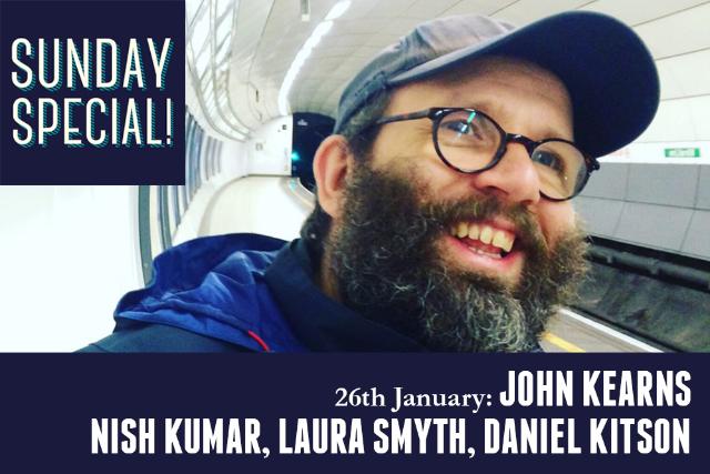 Sunday Special: John Kearns, Nish Kumar, Laura Smyth, Daniel Kitson Sun 26 Jan