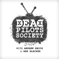 Dead Pilots Society w/ Andrew Reich and Ben Blacker ft. Zoey Deutch, Tig Notaro, Martin Starr, Sarah Solemani, and more!