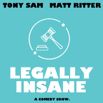 Legally Insane w/ Tony Sam and Matt Ritter ft. Allen Strickland Williams, Blair Socci, James Austin Johnson, Chrissie Myer, Tommy Johnagin, Taylor Williamson, Abby Roberfe, Hannah Einbinder and more!
