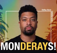 EVENT CANCELLED: Improv Presents: MONDERAYS with Deray Davis & more!