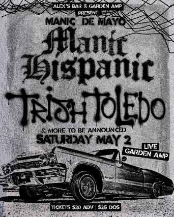MANIC DE MAYO w/ MANIC HISPANIC + TRISH TOLEDO + more tba