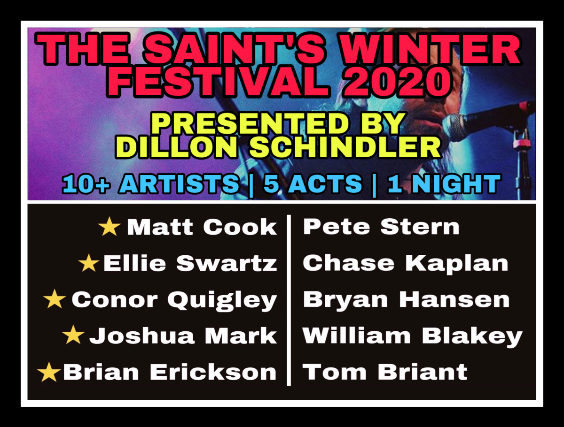 THE SAINT'S WINTER FESTIVAL 2020 presented by DILLON SCHINDLER * 10 Artists | 5 Acts | 1 Night