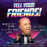 Tell Your Friends w/ Liam McEneaney ft. Laurie Kilmartin, Mark Brazil, Magician Phil Van Tee, Elise Golgowski, Connor Hangsleben, Killy Dwyer, and more!
