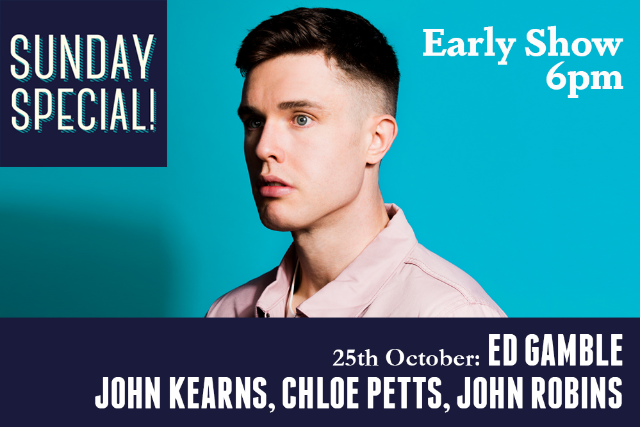 Sunday Special: Ed Gamble, John Kearns, John Robins (Early Show) Sun 25 Oct