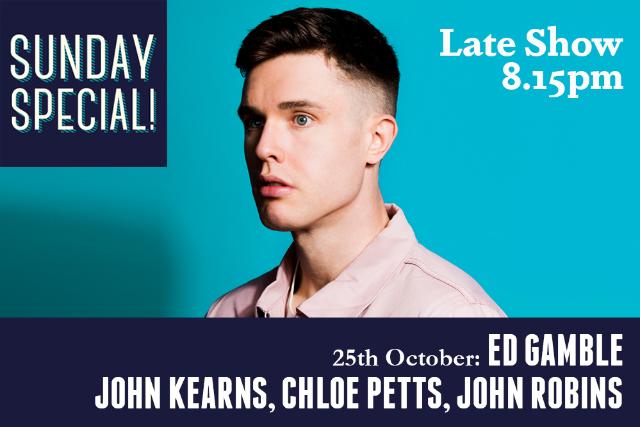 Sunday Special: Ed Gamble, John Kearns, John Robins (Late Show) Sun 25 Oct