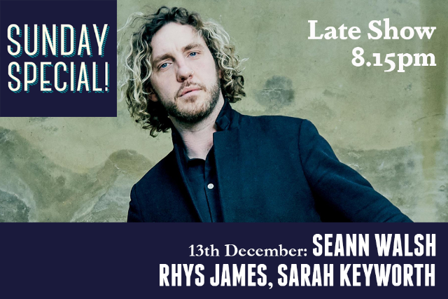 Sunday Special: Seann Walsh, Rhys James, Sarah Keyworth (Late Show) Sun 13 Dec