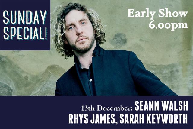 Sunday Special: Seann Walsh, Rhys James, Sarah Keyworth (Early Show) Sun 13 Dec