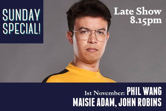 Sunday Special: Phil Wang, John Robins, Maisie Adam (Late Show) Sun 01 Nov