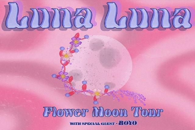 LUNA LUNA Flower Moon Tour with special guest BOYO