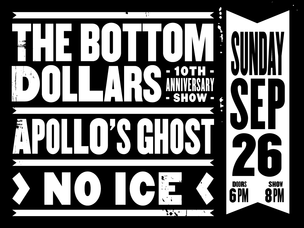 The Bottom Dollars (10th Anniversary Show!) + Apollo's Ghost + NO ICE