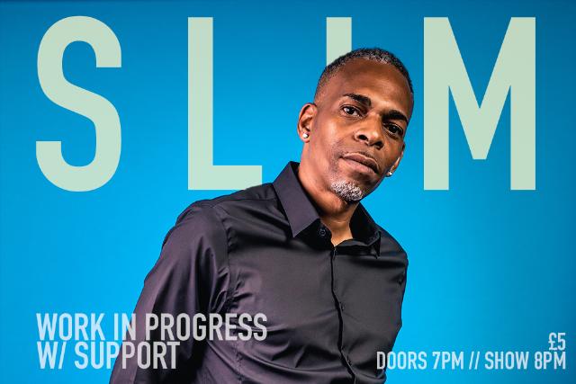 Slim: Work In Progress Mon 25 Oct