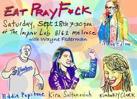 Eat Pray F*ck ft. Fielding Edlow, Eddie Pepitone, Kira Soltanovich, Wayne Federman, Kimberly Clark!