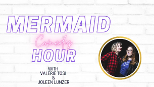 Mermaid Comedy Hour ft. Valerie Tosi, Joleen Lunzer and more TBA!