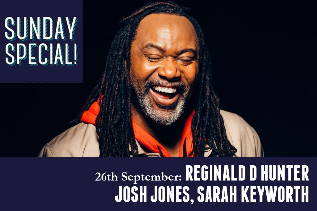 Sunday Special: Reginald D Hunter, Josh Jones, Sarah Keyworth Sun 26 Sep