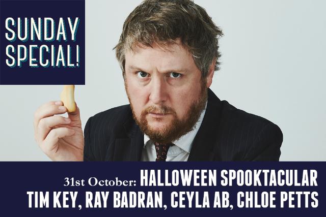 Sunday Special Halloween Spooktacular! Tim Key, Ray Badran, Chloe Petts Sun 31 Oct